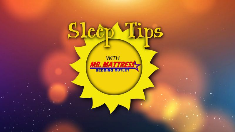 Sleep Tips With Mr. Mattress